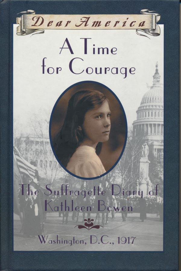 A Time For Courage: The Suffragette Diary of Kathleen Bowen, Washington, D.C. 1917 Cover